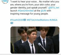 "Voice, Bts, and Gender: want to hear your voice... No matter who you  are, where you're from, your skin color, your  gender identity, just speak yourself."" @BTS_twt  launch #GenUnlimited at the @UN with  inspiring message for young people  UNLIMITED  👍💜👏👏👏 #RM 💜💜 #UNGA #bts"