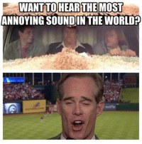 WANT TO HEARTHE MOST  ANNOYING SOUND IN THE WORLD Joe Buck 😂😂