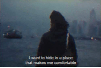 //Porter: want to hide in a place  that makes me comfortable //Porter
