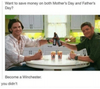 How dare you!!! 😑😤😂: Want to save money on both Mother's Day and Father's  Day?  Become a Winchester.  you didn't How dare you!!! 😑😤😂
