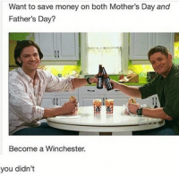 Rude :') ~Nathouツ: Want to save money on both Mother's Day and  Father's Day?  Become a Winchester.  you didn't Rude :') ~Nathouツ