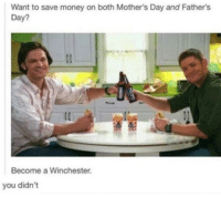 Father Day: Want to save money on both Mother's Day and Father's  Day?  Become a Winchester.  you didn't