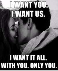 i want you: WANT YOU  I WANT US  I WANT IT ALL  WITH YOU. ONLY YOU