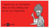 Glad I don't have to worry about dating anymore!: want you or someone  else on this dating site  to be my Valentine.  somee cards Glad I don't have to worry about dating anymore!