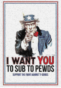 Fight, War, and May: ! WANT YOU  TO SUB TO PEWDS  SUPPORT THE FIGHT AGAINSTT-SERIES