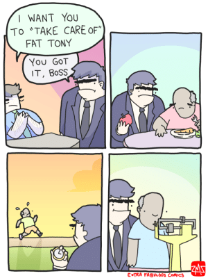 "fat tony: | WANT YOU  To ""TAKE CARE OF""  FAT TONY  You GOT  IT, BOSS  ZM  EXTRA FABULOUS COMICS fat tony"