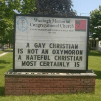 Exactly! 🙌🏽🙌🏽 loveislove lgbtqrights humanrights peace love oxymoron: Wantagh Memorial  Congregational Church  SUNDAY WORSHIP AND CHURCH SCHOOL 10:30  785-1829  A GAY CHRISTIAN  IS NOT AN OXY MORON  A HATEFUL CHRISTIAN  MOST CERTAINLY IS Exactly! 🙌🏽🙌🏽 loveislove lgbtqrights humanrights peace love oxymoron