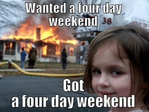 Memorial Day - quickmeme: Wanted a tour day  weeken  d 38  Got  a four day weeken Memorial Day - quickmeme