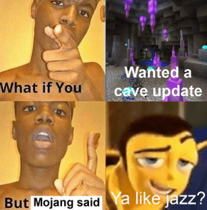 The real question is: where the poop update at?: Wanted a  What if You  cave update  But Mojang saida like jazz? The real question is: where the poop update at?