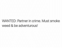 Crime, Weed, and Marijuana: WANTED: Partner in crime. Must smoke  weed & be adventurous! TAG your crime partner