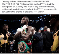 """Ass, Boxing, and England: WANTED THIS FIGHT. Coward ass motherf*****s lead the  boxing fans on. All they had to do is say they were scared  but instead made themselves look like f******scammers. He  can just be the champ of England. F*** them.""""  BOXING MEMES From the Desk of Wilder 🥊 deontaywilder joshuapovetkin"""