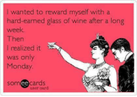 Memes, 🤖, and Glass: wanted to reward myself with a  hard-earned glass of wine after a long  week  Then  realized it  was only  Monday  somee cards  user card