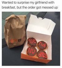 Ctfu, Foh, and Memes: Wanted to surprise my girlfriend with  breakfast, but the order got messed up Hate when that happens 🙄😂 Stolen from @mr_left_hand For Hot 🔥Memes Fo👣ow... @just2vicious @just2vicious @just2vicious Follow our biggest supporter @farrahgray_ FOLLOW our Team Page 👉 @quotekillahs👈... Fo👣ow the 👇🏽👇🏽Squad @terryderon 💑 @ogboombostic 👑 @boutmyblessings 😇 @tales4dahood 💀 @just2vicious 💁🏽___ just2vicious quotekillahs love toofunny funnymemes pettyshit pettyaf petty dead funnyshit funnyaf imdead bruh realtalk lol facts savage nolie hilarious whodidthis nochill ctfu foh welp funnyasfuck whatthefuck pettypost imweak lmao kmsl