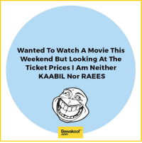 Memes, 🤖, and Watching a Movie: Wanted To Watch A Movie This  Weekend But Looking At The  Ticket Prices I Am Neither  KAABIL Nor RAEES  Bewakoof  .com When ticket prices are so damn high :p Credits: Hasna Zaroori Hai ‏@HasnaZarooriHai  Revamp now : http://bwkf.shop/View-Collection