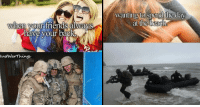 28 Sobering Military Memes Thatll Give You A Dose Of Perspective: wanting to spend the day  at the beach  hen your friends alwayS  have your back  ustWarThings 28 Sobering Military Memes Thatll Give You A Dose Of Perspective