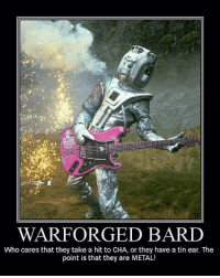 bard: WAR FORGED BARD  Who cares that they take a hit to CHA or they have a tin ear. The  point is that they are METAL!