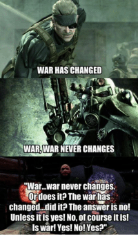 """My brain hurts -vak: WAR HAS CHANGED  WAR, WARNEVER CHANGES  A""""War...war never changes.  Or does it? The War has  changed, did it? The answer is no!  Unless it is yes! No, of course it is!  Is war! Yes! No! Yes?"""" My brain hurts -vak"""