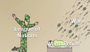 History, World, and Peace: War  League of  Nations  World Peace Did they achieve anything of importance?