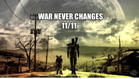 Memes, Fallout, and 🤖: WAR NEVER CHANGES  11111  d  芦 Lest we forget   Happy Remembrance Day from Fallout Dwellers