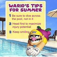 Summer: WARIO'S TIPS  FOR SUMMER  1 Be sure to dive across  the pool, not in it  Head first to maximize  injury potential  3 Keep smiling W