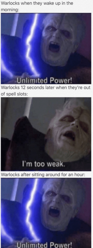 Warlocks are kinda sick: Warlocks when they wake up in the  morning:  Unlimited Power!  Warlocks 12 seconds later when they're out  of spell slots:  I'm too weak.  Warlocks after sitting around for an hour:  Unlimited Power! Warlocks are kinda sick