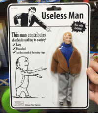me🛌irl: WARNING:  CHOKING HAZARD m  No. 24183  Useless Man  Now with  clothing!  This man contributes  absolutely nothing to society!  Lazy  Unwashed  Just lies around all day eating chips  WARNING  This man is awful  ateute word 0bvious Plant Toys, Inc. me🛌irl