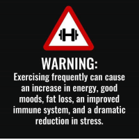 Memes, 🤖, and Immune System: WARNING  Exercising frequently can cause  an increase in energy, good  moods, fat loss, an improved  immune system, and a dramatic  reduction in stress. **WARNING**