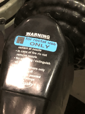 That can't be right...: WARNING  for rectal use  ONLY  remain at nozzle  In case of fire do not  remove nozzle  g/extinguish  No  s  all  ivers only  off  posted  ings  Fsky  61976 That can't be right...