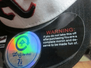 True, Fun, and Cap: WARNING:  If you do not take this off  afterpurchasing Youare a  complete moron and de-  serve to be made fun of.  id Cap  sebal  True leads  76  57cm Douche bag requirements