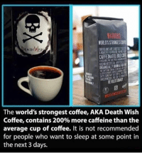 Bailey Jay, Creepy, and Love: WARNING  NORLOSSTRONDSTORE  EATH Wist  The world's strongest coffee, AKA Death Wish  Coffee, contains 200% more caffeine than the  average cup of coffee. It is not recommended  for people who want to sleep at some point in  the next 3 days. Hell no I'll pass on this Follow @the.paranormal.guide for more! . . . . . HASHTAGS BELOW . . . . . . . . . . . scary creepy gore horrormovie blood horrorfan love horrorjunkie ahs twd horror supernatural horroraddict makeup murder spooky terror creepypasta evil metal bloody follow paranormal ghost haunted me serialkiller like4like deepweb