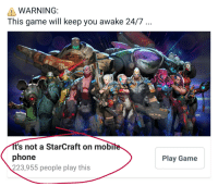 WARNING  This game will keep you awake 24/7  it's not a StarCraft on mobi  phone  223,955 people play this  Play Game Well that narrows it down...