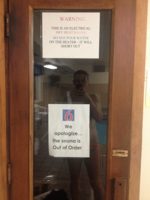 rage-comics-base:  I feel like these two signs are related.: WARNING  THIS IS AN ELECTRICAL  DRY HEAT SAUNA  DO NOT POUR WATER  ON THE HEATER IT WILL  SHORT OUT  0  We  apologize...  the sauna is  Out of Order rage-comics-base:  I feel like these two signs are related.