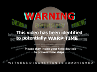 "Reddit, Time, and Video: WARNING  WARNING  bThis video has been identified rtfed  een identified  ENT to potentially: WARPIMRTME  MAT  eas stay inside your time devices  Please stay inside your time devicesnesips  gto prevent time skips e ak  IN1S ADMON 1SH5  W TNESS DISCRET I ON IS A DMONISHED <p>[<a href=""https://www.reddit.com/r/surrealmemes/comments/84gv73/ing_warning_wa/"">Src</a>]</p>"