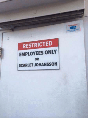 Scarlett Johansson, Scarlet, and Scarlet Johansson: WARNİNGt  RESTRICTED  EMPLOYEES ONLY  OR  SCARLET JOHANSSON Id let Scarlett Johansson in too