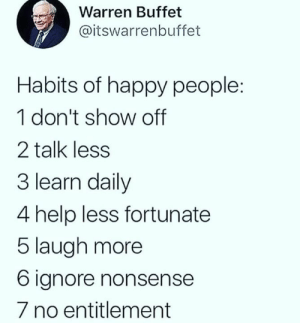 Facts🎯: Warren Buffet  @itswarrenbuffet  Habits of happy people:  1 don't show off  2 talk less  3 learn daily  4 help less fortunate  5 laugh more  6 ignore nonsense  7 no entitlement Facts🎯