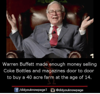 Memes, Money, and 🤖: Warren Buffett made enough money selling  Coke Bottles and magazines door to door  to buy a 40 acre farm at the age of 14.  団/d.dyouknowpagel。@didyouknowpage