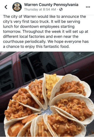 The horror! A moment of silence for these poor souls tomorrow 😭🤦🏻♀️ Looks like Chef Boyardee straight out of the can 🙊😱🤢🤮: WARREN  COUNTY  Warren County Pennsylvania  Thursday at 8:54 AM · O  The city of Warren would like to announce the  city's very first taco truck. It will be serving  lunch for downtown employees starting  tomorrow. Throughout the week it will set up at  different local factories and even near the  courthouse periodically. We hope everyone has  a chance to enjoy this fantastic food. The horror! A moment of silence for these poor souls tomorrow 😭🤦🏻♀️ Looks like Chef Boyardee straight out of the can 🙊😱🤢🤮