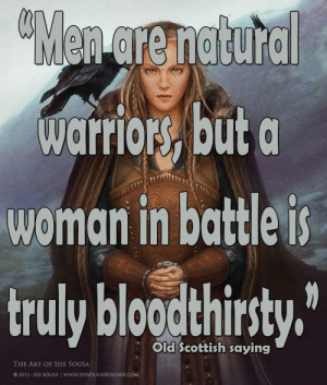 Isis, Tumblr, and Blog: warrior,but a  wemgn in battlei  Old Scottish saying  THE ART OF ISIS SOUSA  2013-815 SOSA  www.ssSOUSADESONER COM rage-comics-base:  This viking momma is out for blood. My daughter was followed and photographed by some creep yesterday. Full story in comments.