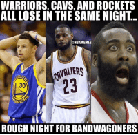 Cavs, Nba, and Rough: WARRIORS, CAVS, AND ROCKETS  ALL LOSE IN THE SAME NIGHT  @NBAMEMES  DENS  30  ARRIO  ROUGH NIGHT FOR BANDWAGONERS goodmorning