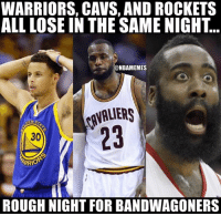 Cavs, Nba, and Indeed: WARRIORS, CAVS, ANDROCKETS  ALL LOSE IN THE SAME NIGHT  @NBAMEMES  EN S  ARRIO  ROUGH NIGHT FOR BANDWAGONERS Rough night indeed.