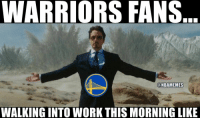 WARRIORS FANS  @NBAMEMES  WALKING INTO WORK THIS MORNING LIKE Dub Nation be like... https://t.co/gVnyRXU7Xo