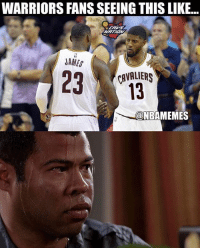 Nba, Cavaliers, and Warriors: WARRIORS FANS SEEINGTHIS LIKE.  JAMES  CAVALIERS  @NBAMEMES Hmmmmm