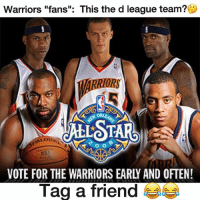 "Tag a bandwagon fan below! 😂 Snap👻: NationOfHoops Tags: Warriors Knicks Lakers Bulls Clippers Heat NBA: Warriors ""fans"": This the d league team?  MARRIORS  VOTE FOR THE WARRIORS EARL AND OFTEN!  Tag a friend Tag a bandwagon fan below! 😂 Snap👻: NationOfHoops Tags: Warriors Knicks Lakers Bulls Clippers Heat NBA"
