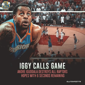 Andre Iguodala, Game, and Iggy: WARRIORS  NATION  GAME  3  NUA FNALS sent  mibo  HOREA  IGGY CALLS GAME  ANDRE IGUODALA DESTROYS ALL RAPTORS  HOPES WITH 6 SECONDS REMAINING  CLUTCHPOINTS Iggy delivered the dagger. 🗡👌 — @WarriorsNationCP