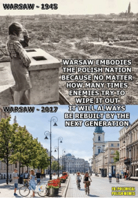 How Many Times, Memes, and Enemies: WARSAW-2945  WARSAW EMBODIES  THE POLISH  NATION  BECAUSE NO MATTER  HOW MANY TIMES  ENEMIES TRY TO  WIPE IT OUT  WARSAW-2017 Π0VILLALVAKS  BE REBUILT BYTHE  NEXT GENERATION  FB/POLEMICAL  POLISHMEMES