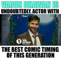 Varun Dhawan ❤  #TrollBollywood #Raj*: WARUNDHAWANIS  IT  OFFICIAL  TROLL  BOLL WOOD  THE BEST COMIC TIMING  OF THISGENERATION Varun Dhawan ❤  #TrollBollywood #Raj*