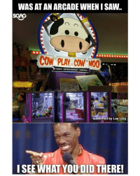 Family, Memes, and Saw: WAS ATAN ARCADE WHEN I SAW..  CON PLAY COW MOO  FAMILY.  NTERTAINMENT.CAanNAL  submitted by Lee Ling  I SEE WHAT YOU DID THERE! Wa don't anyhow cow play cow moo leh! 😂😂 kpkb