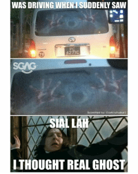 Driving, Memes, and Saw: WAS  DRIVING  WHEN  SUDDENLY  SAW  4271C  70  Submitted by: @zahirulhaikal3  SIAL LAI  THOUGHT REAL GHOST Imagine seeing this at night.. I WILL SHIT BRICKS SIA 😱😱