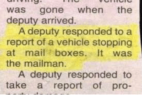 was gone  when  the  deputy arrived.  A deputy responded to a  report of a vehicle stopping  at mail boxes  It was  the mailman.  A deputy responded to  take a report of pro- Bahahahha... sorry can't stop laughing #Hilarious #Funny #Postman