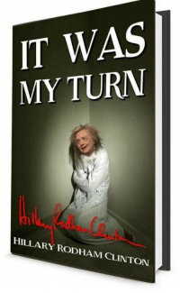Hillary Rodham Clinton, Clinton, and Hillary: WAS  IT  MY TURN  HILLARY RODHAM CLINTON